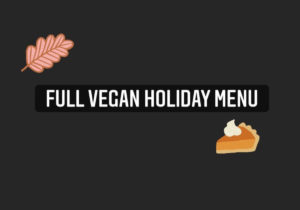 Full Vegan Holiday Menu